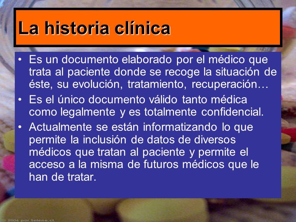 La historia clínica Es un documento elaborado por el médico que trata al paciente donde se recoge la situación de éste, su evolución, tratamiento, rec