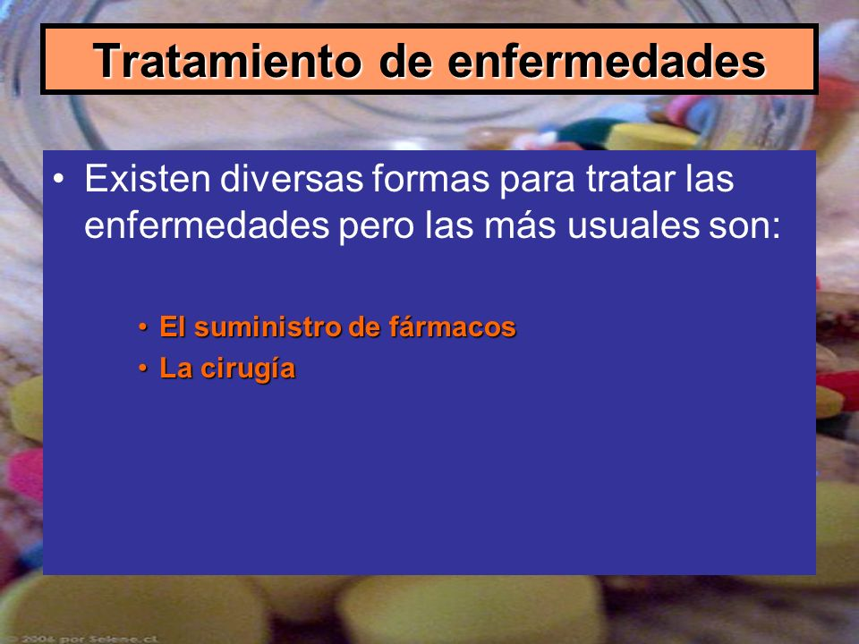 Tratamiento de enfermedades Existen diversas formas para tratar las enfermedades pero las más usuales son: El suministro de fármacosEl suministro de f