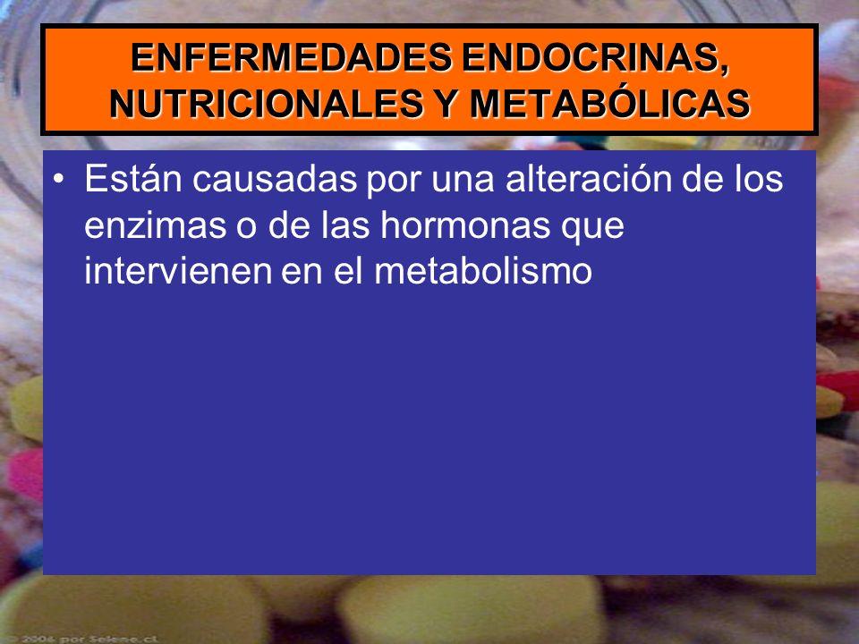 ENFERMEDADES ENDOCRINAS, NUTRICIONALES Y METABÓLICAS Están causadas por una alteración de los enzimas o de las hormonas que intervienen en el metaboli
