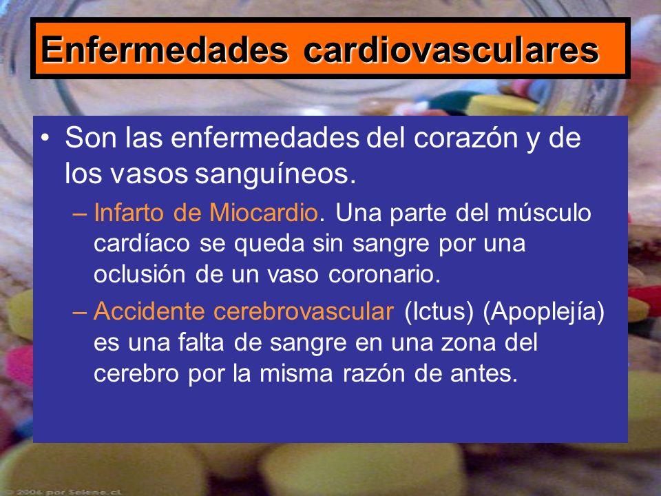 Enfermedades cardiovasculares Son las enfermedades del corazón y de los vasos sanguíneos. –Infarto de Miocardio. Una parte del músculo cardíaco se que