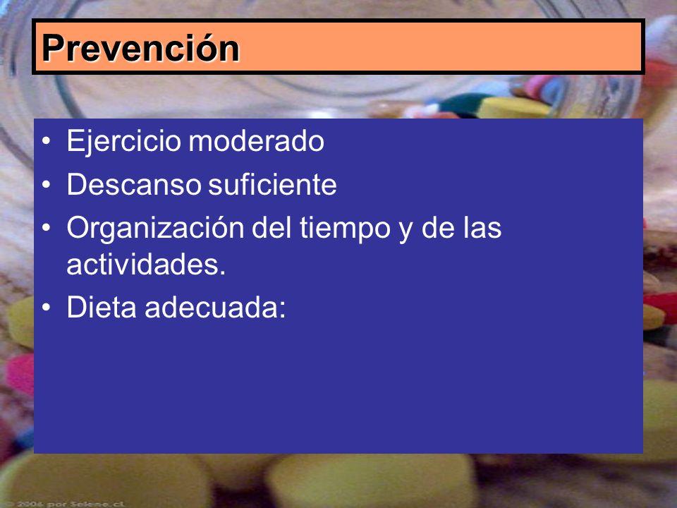 Prevención Ejercicio moderado Descanso suficiente Organización del tiempo y de las actividades. Dieta adecuada: