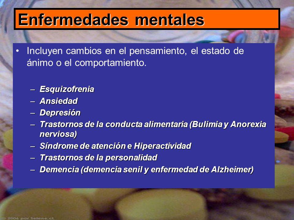 Enfermedades mentales Incluyen cambios en el pensamiento, el estado de ánimo o el comportamiento. –Esquizofrenia –Ansiedad –Depresión –Trastornos de l