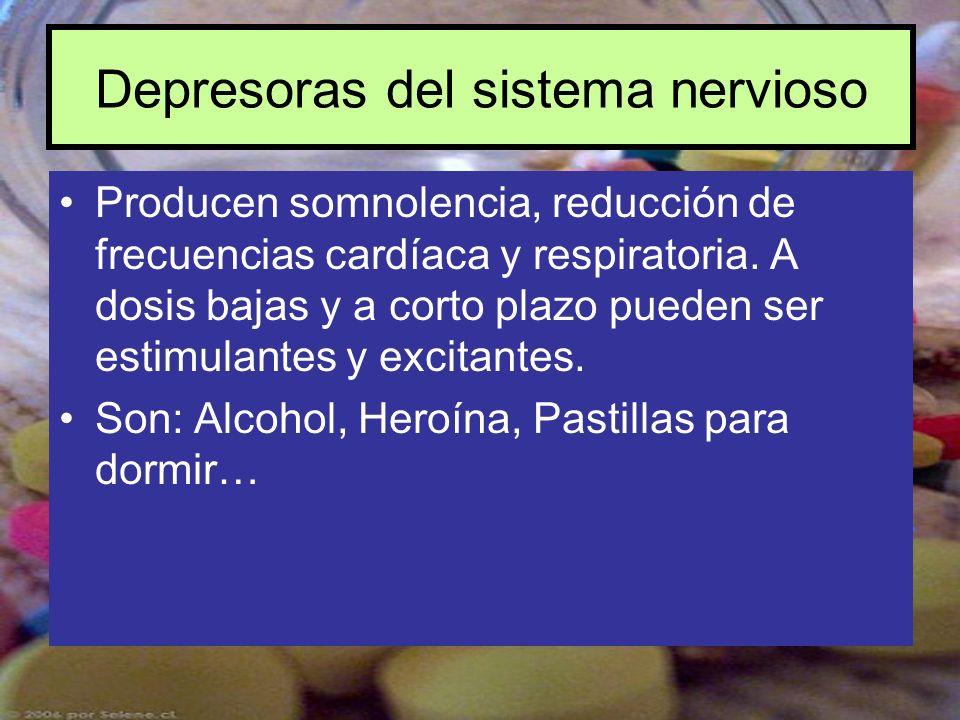 Depresoras del sistema nervioso Producen somnolencia, reducción de frecuencias cardíaca y respiratoria. A dosis bajas y a corto plazo pueden ser estim
