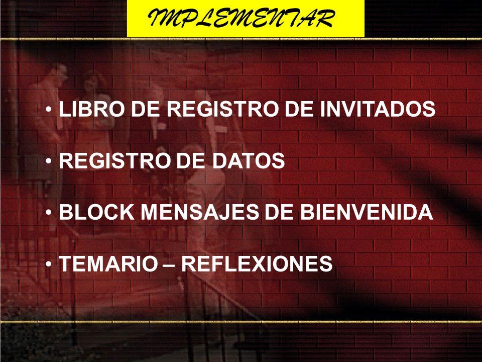 IMPLEMENTAR LIBRO DE REGISTRO DE INVITADOS REGISTRO DE DATOS BLOCK MENSAJES DE BIENVENIDA TEMARIO – REFLEXIONES