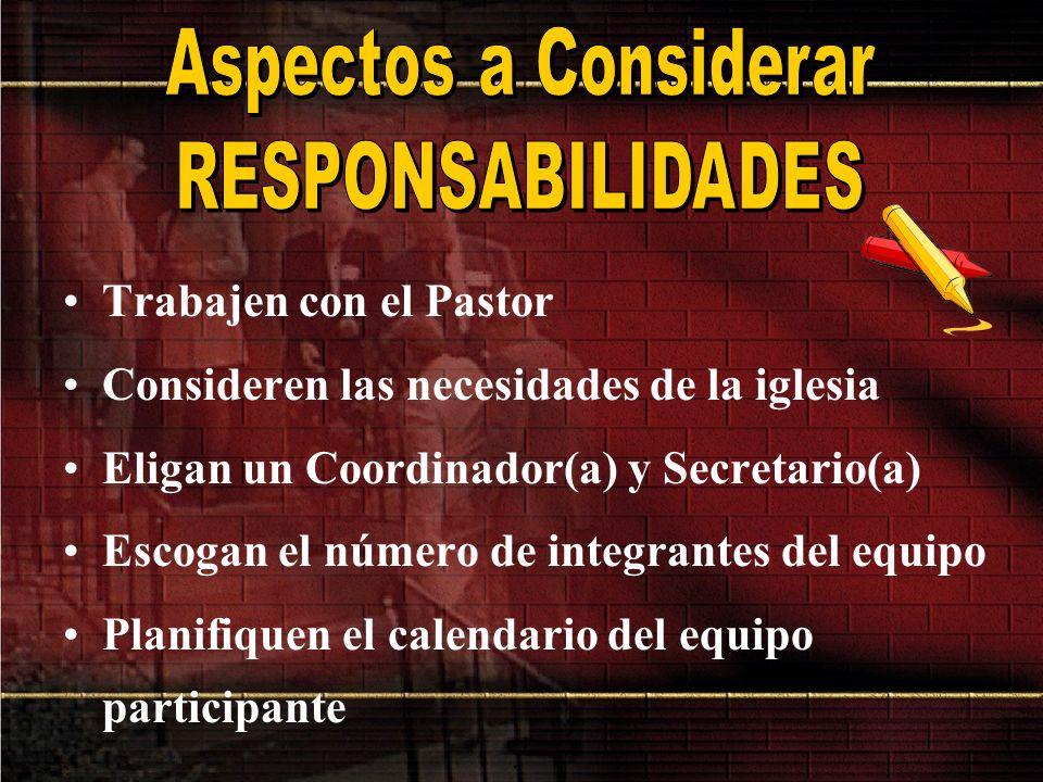 Trabajen con el Pastor Consideren las necesidades de la iglesia Eligan un Coordinador(a) y Secretario(a) Escogan el número de integrantes del equipo P
