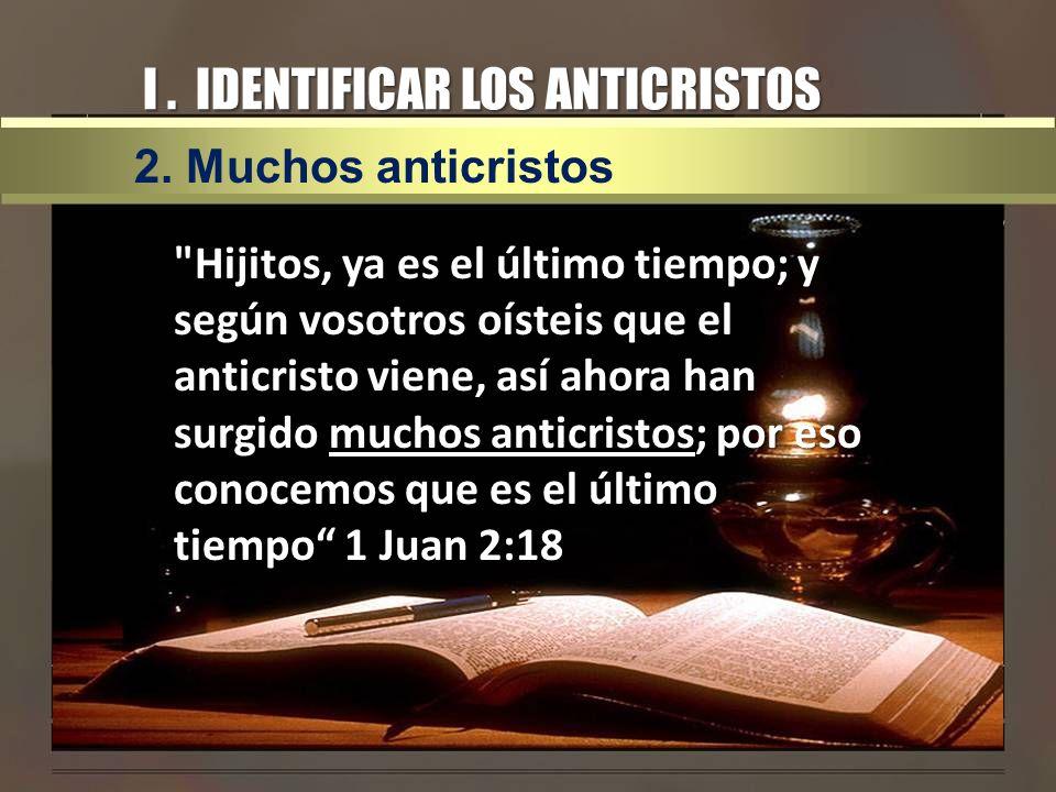 I. IDENTIFICAR LOS ANTICRISTOS