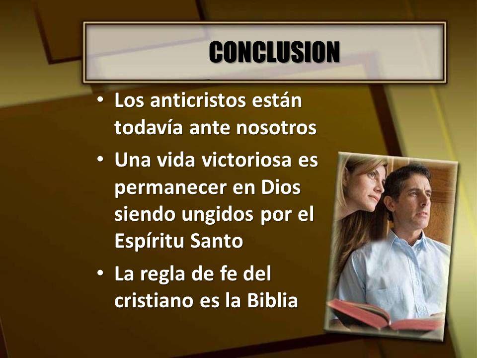 CONCLUSION Los anticristos están todavía ante nosotros Los anticristos están todavía ante nosotros Una vida victoriosa es permanecer en Dios siendo un