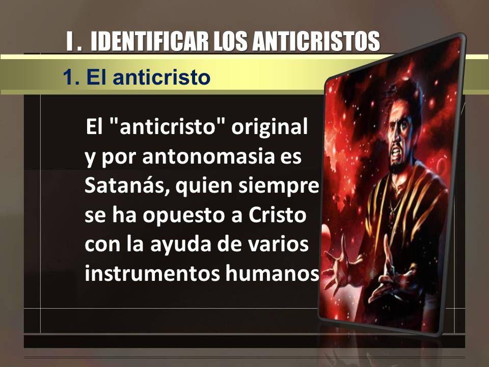 I. IDENTIFICAR LOS ANTICRISTOS El