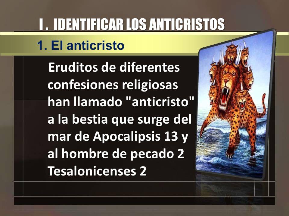 I.IDENTIFICAR LOS ANTICRISTOS 2. Muchos anticristos b.Época actual (Disidentes) iii.
