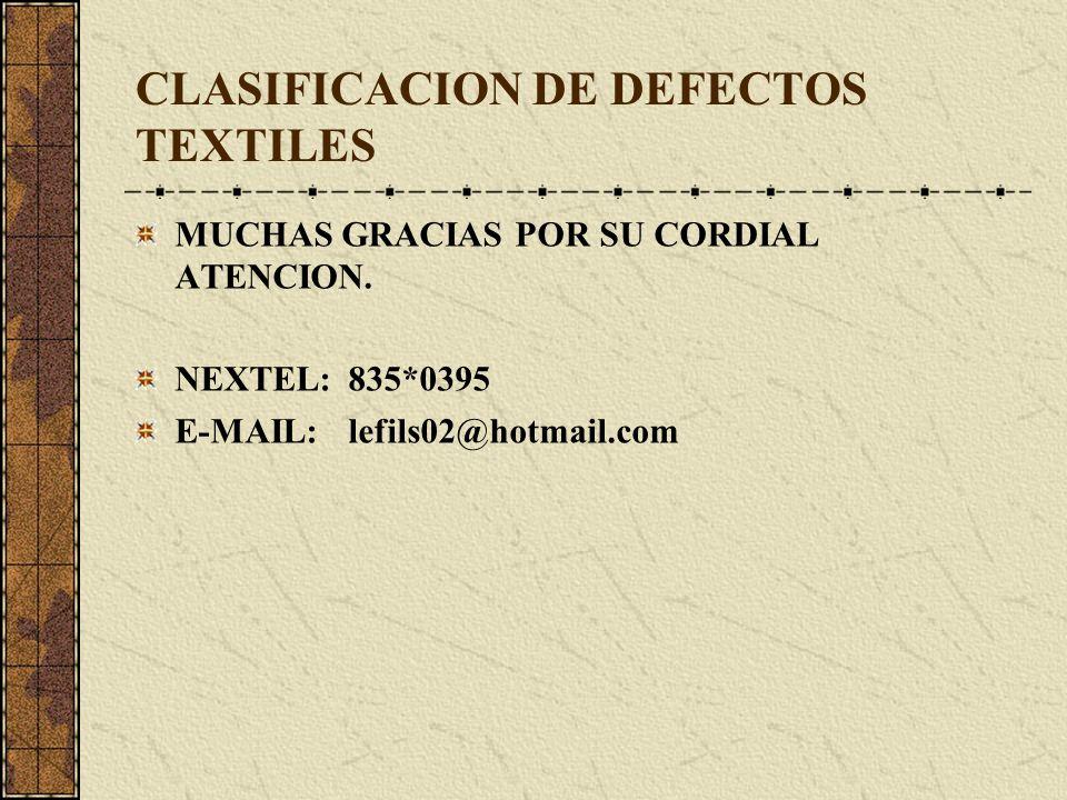 CLASIFICACION DE DEFECTOS TEXTILES MUCHAS GRACIAS POR SU CORDIAL ATENCION.