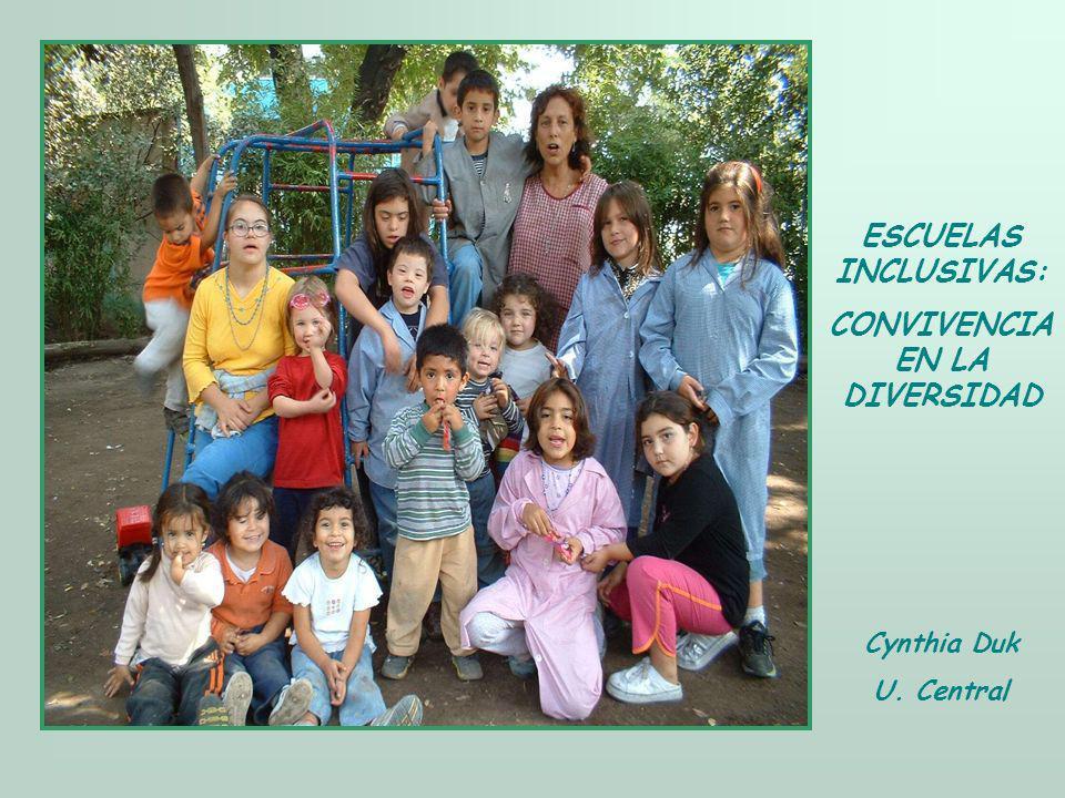 ESCUELAS INCLUSIVAS: CONVIVENCIA EN LA DIVERSIDAD Cynthia Duk U. Central