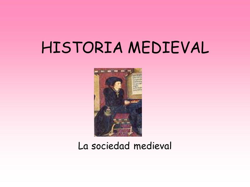 HISTORIA MEDIEVAL La sociedad medieval