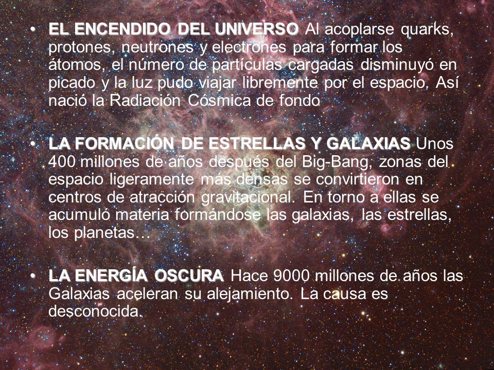 EL ENCENDIDO DEL UNIVERSOEL ENCENDIDO DEL UNIVERSO Al acoplarse quarks, protones, neutrones y electrones para formar los átomos, el número de partícul