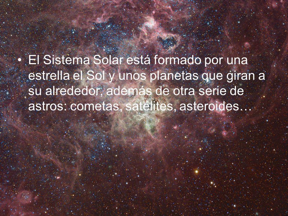 El Sistema Solar está formado por una estrella el Sol y unos planetas que giran a su alrededor, además de otra serie de astros: cometas, satélites, as