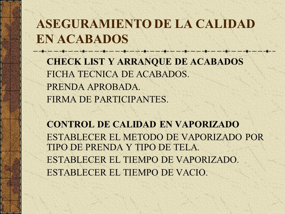 ASEGURAMIENTO DE LA CALIDAD EN ACABADOS CHECK LIST Y ARRANQUE DE ACABADOS FICHA TECNICA DE ACABADOS. PRENDA APROBADA. FIRMA DE PARTICIPANTES. CONTROL