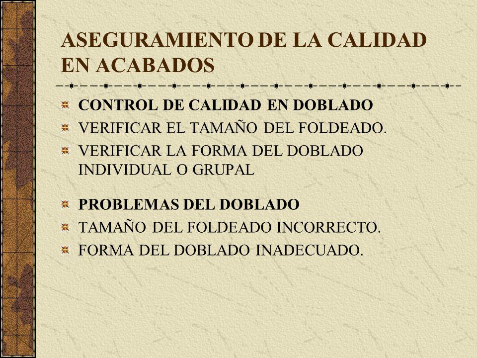 ASEGURAMIENTO DE LA CALIDAD EN ACABADOS CONTROL DE CALIDAD EN DOBLADO VERIFICAR EL TAMAÑO DEL FOLDEADO. VERIFICAR LA FORMA DEL DOBLADO INDIVIDUAL O GR