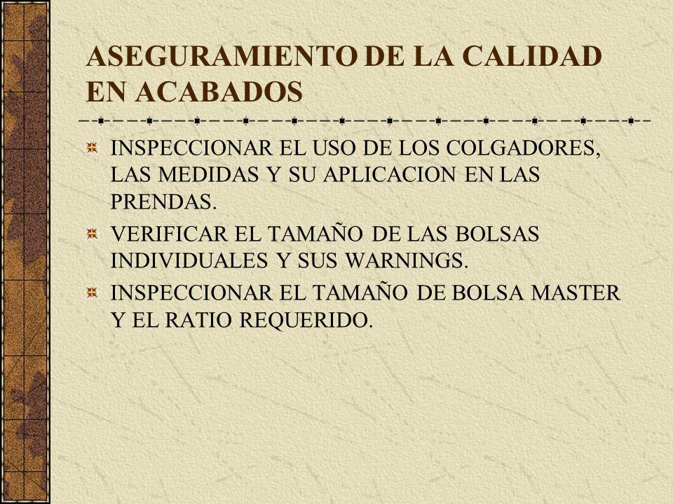 ASEGURAMIENTO DE LA CALIDAD EN ACABADOS INSPECCIONAR EL USO DE LOS COLGADORES, LAS MEDIDAS Y SU APLICACION EN LAS PRENDAS. VERIFICAR EL TAMAÑO DE LAS