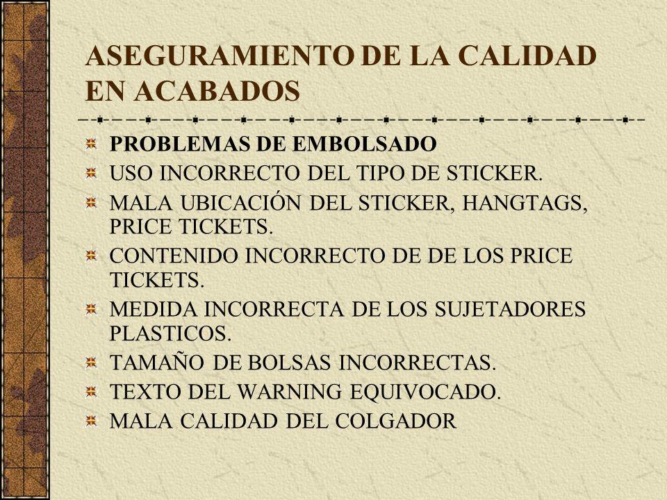 ASEGURAMIENTO DE LA CALIDAD EN ACABADOS PROBLEMAS DE EMBOLSADO USO INCORRECTO DEL TIPO DE STICKER. MALA UBICACIÓN DEL STICKER, HANGTAGS, PRICE TICKETS