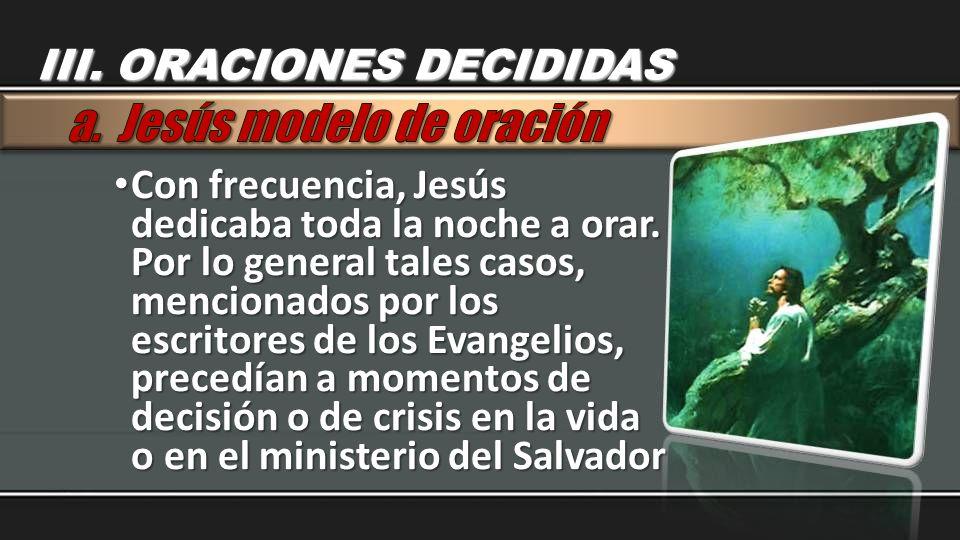 Con frecuencia, Jesús dedicaba toda la noche a orar. Por lo general tales casos, mencionados por los escritores de los Evangelios, precedían a momento
