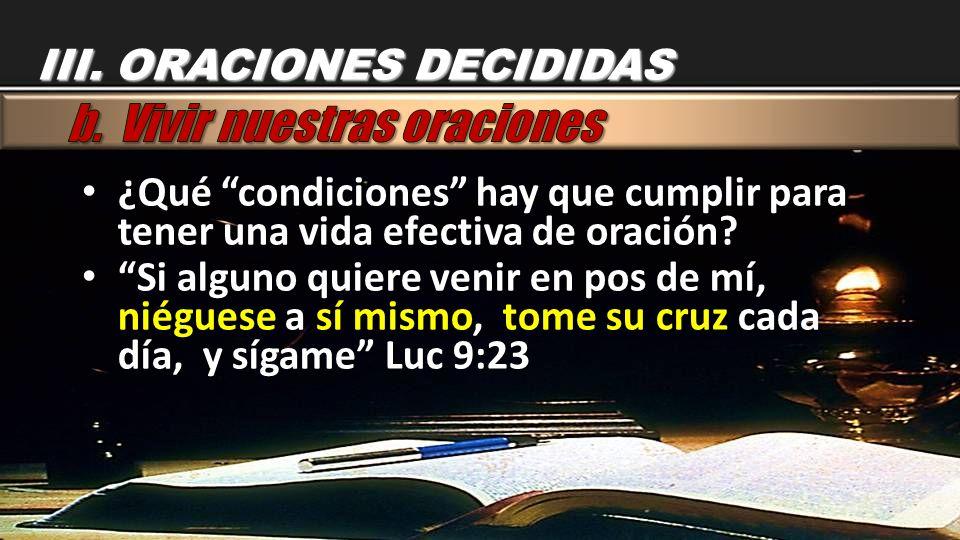 ¿Qué condiciones hay que cumplir para tener una vida efectiva de oración? ¿Qué condiciones hay que cumplir para tener una vida efectiva de oración? Si