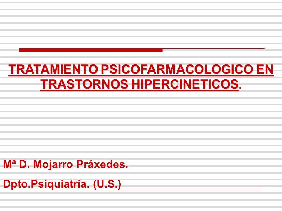 TRATAMIENTO PSICOFARMACOLOGICO EN TRASTORNOS HIPERCINETICOS TRATAMIENTO PSICOFARMACOLOGICO EN TRASTORNOS HIPERCINETICOS. Mª D. Mojarro Práxedes. Dpto.
