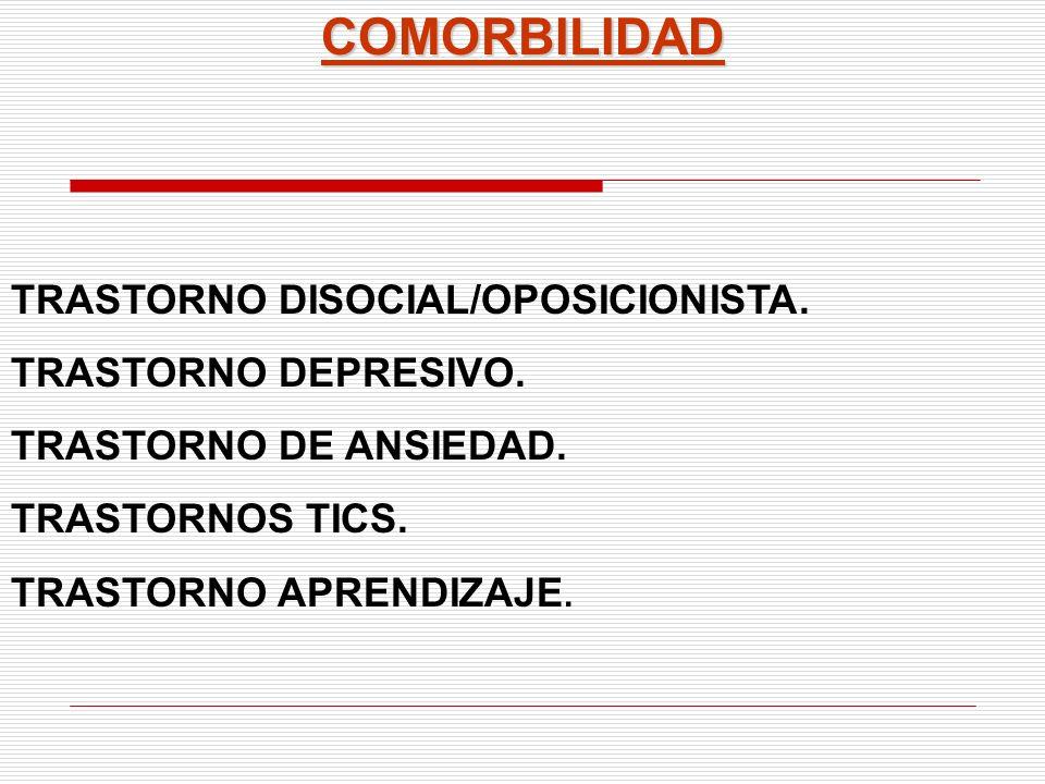 COMORBILIDAD TRASTORNO DISOCIAL/OPOSICIONISTA. TRASTORNO DEPRESIVO. TRASTORNO DE ANSIEDAD. TRASTORNOS TICS. TRASTORNO APRENDIZAJE.