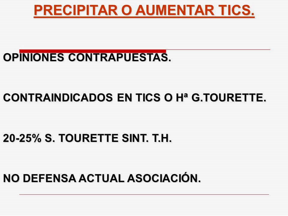 PRECIPITAR O AUMENTAR TICS. OPINIONES CONTRAPUESTAS. CONTRAINDICADOS EN TICS O Hª G.TOURETTE. 20-25% S. TOURETTE SINT. T.H. NO DEFENSA ACTUAL ASOCIACI