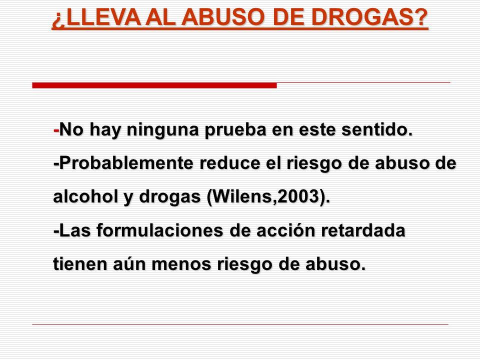 ¿LLEVA AL ABUSO DE DROGAS? -No hay ninguna prueba en este sentido. -Probablemente reduce el riesgo de abuso de alcohol y drogas (Wilens,2003). -Las fo