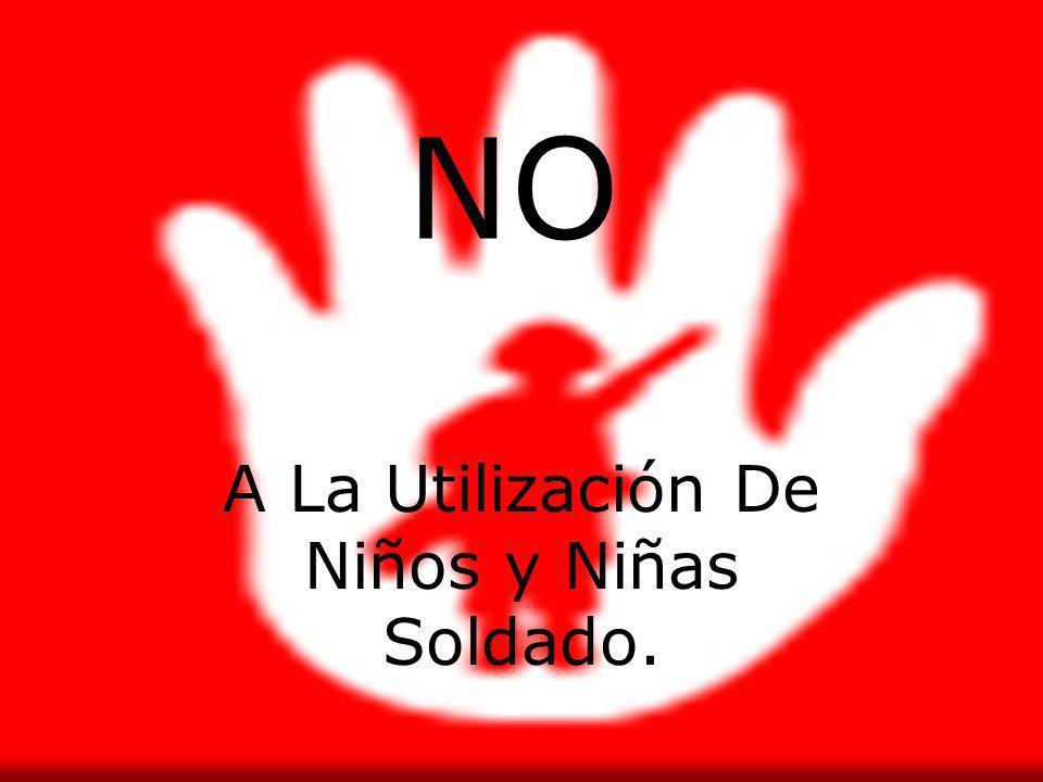NO A La Utilización De Niños y Niñas Soldado.