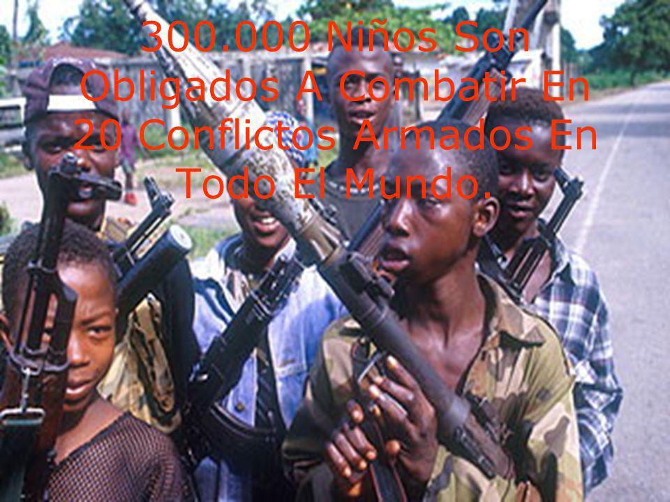 300.000 Niños Son Obligados A Combatir En 20 Conflictos Armados En Todo El Mundo.