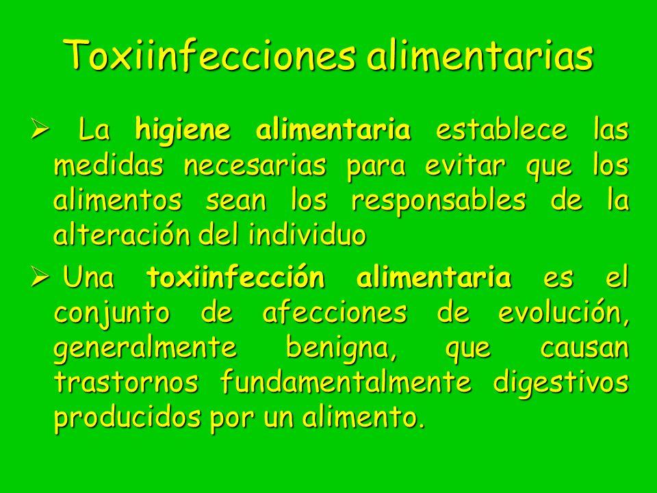 Toxiinfecciones alimentarias La higiene alimentaria establece las medidas necesarias para evitar que los alimentos sean los responsables de la alterac