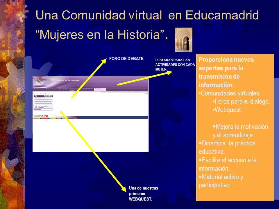Una Comunidad virtual en Educamadrid Mujeres en la Historia. PESTAÑAS PARA LAS ACTIVIDADES CON CADA MUJER Una de nuestras primeras WEBQUEST. FORO DE D