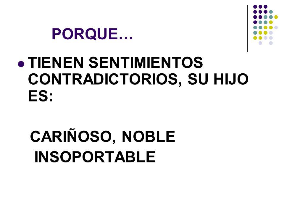 PORQUE… TIENEN SENTIMIENTOS CONTRADICTORIOS, SU HIJO ES: CARIÑOSO, NOBLE INSOPORTABLE