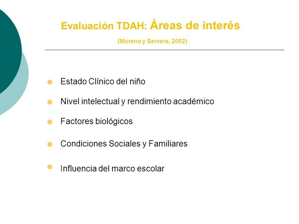 Evaluación TDAH (Moreno y Servera, 2002) 1.Enfoque multidisciplinar 2.Atención al nivel de desarrollo evolutivo 3.Criterios normativos 4.Informes obse