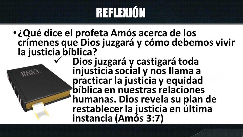 REFLEXIÓN ¿Qué dice el profeta Amós acerca de los crímenes que Dios juzgará y cómo debemos vivir la justicia bíblica? Dios juzgará y castigará toda in