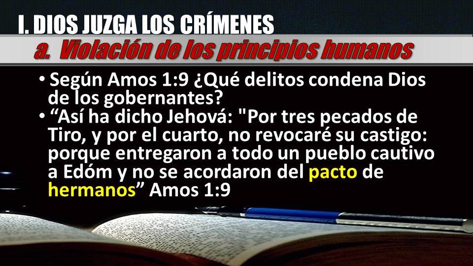 I. DIOS JUZGA LOS CRÍMENES Según Amos 1:9 ¿Qué delitos condena Dios de los gobernantes? Así ha dicho Jehová: