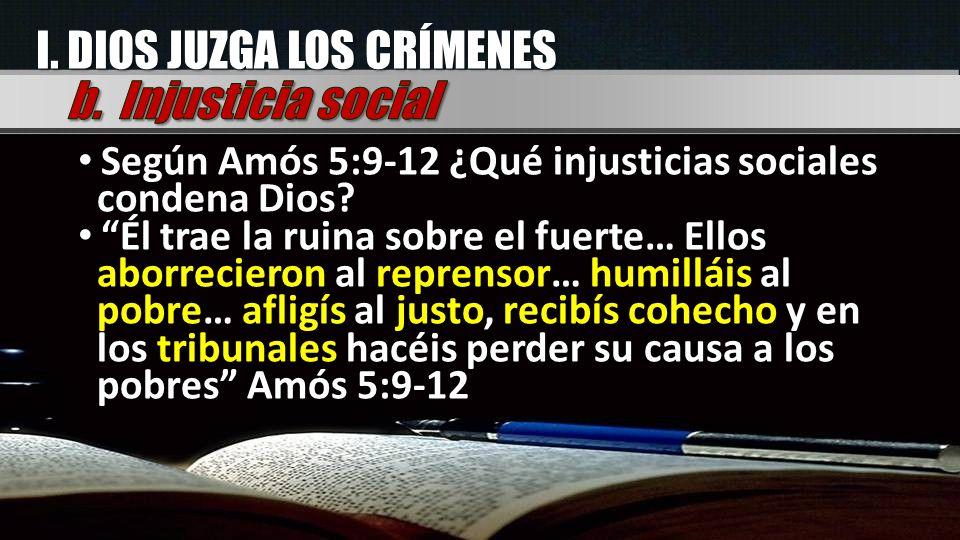 Según Amós 5:9-12 ¿Qué injusticias sociales condena Dios? Él trae la ruina sobre el fuerte… Ellos aborrecieron al reprensor… humilláis al pobre… aflig