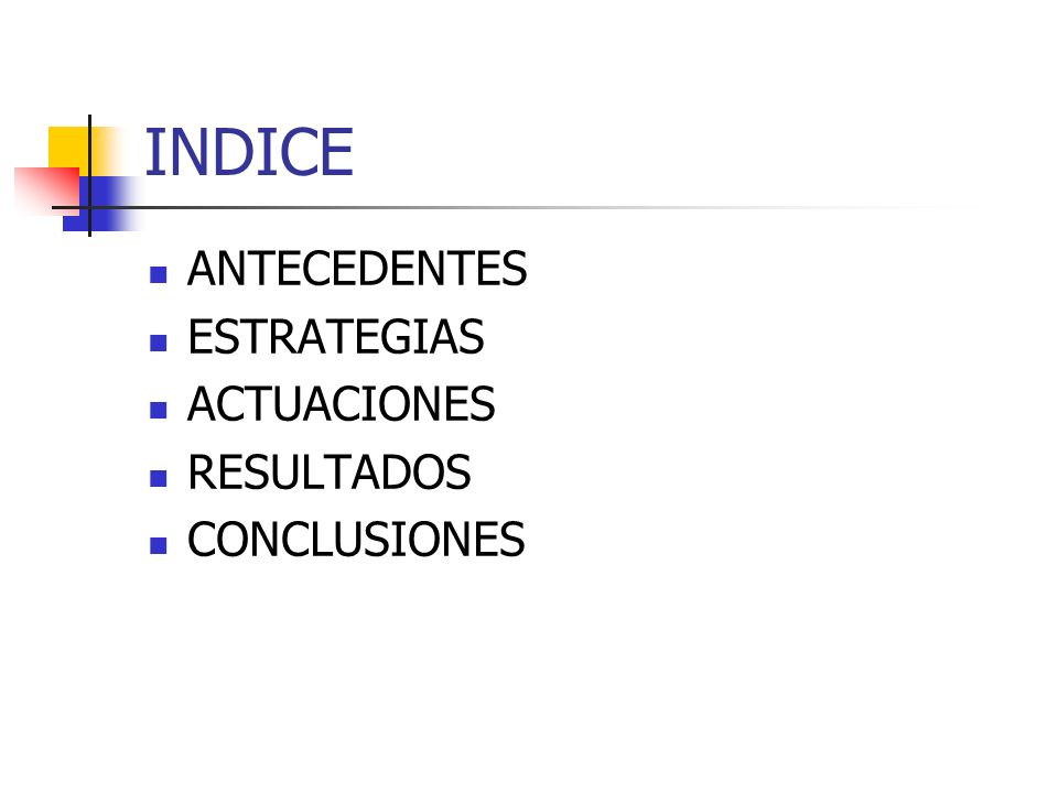 INDICE ANTECEDENTES ESTRATEGIAS ACTUACIONES RESULTADOS CONCLUSIONES