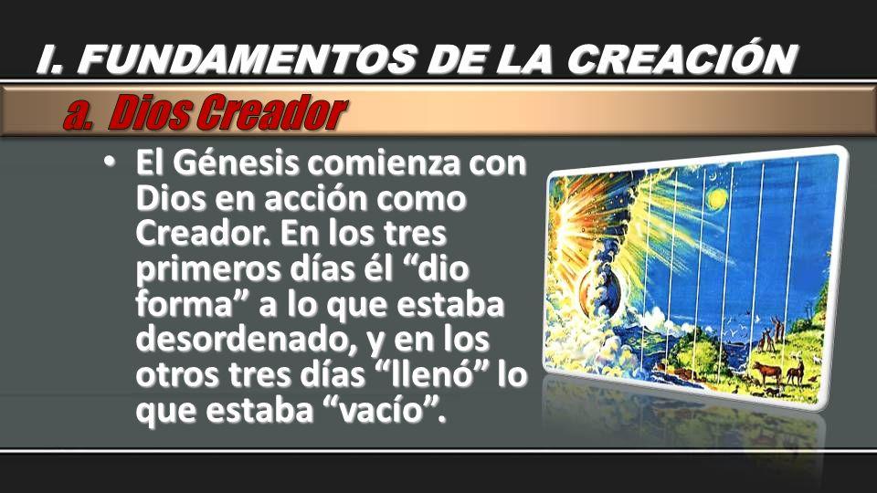 El Génesis comienza con Dios en acción como Creador. En los tres primeros días él dio forma a lo que estaba desordenado, y en los otros tres días llen