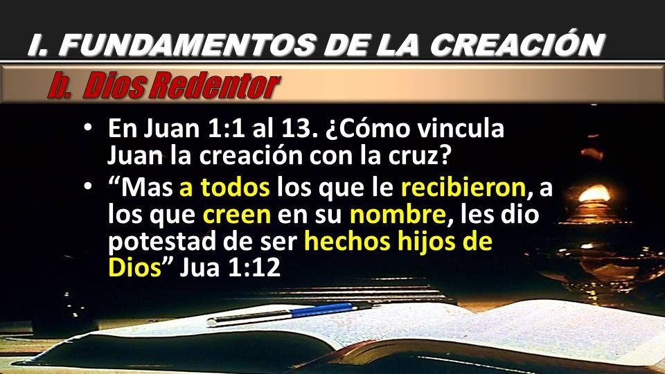 En Juan 1:1 al 13. ¿Cómo vincula Juan la creación con la cruz? Mas a todos los que le recibieron, a los que creen en su nombre, les dio potestad de se