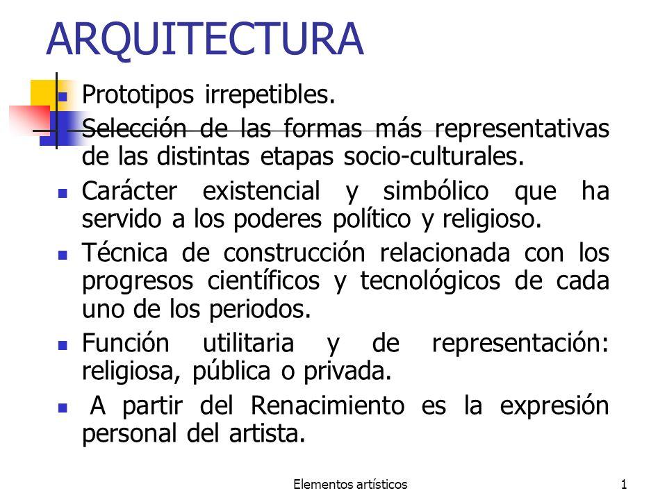 Elementos artísticos1 ARQUITECTURA Prototipos irrepetibles. Selección de las formas más representativas de las distintas etapas socio-culturales. Cará