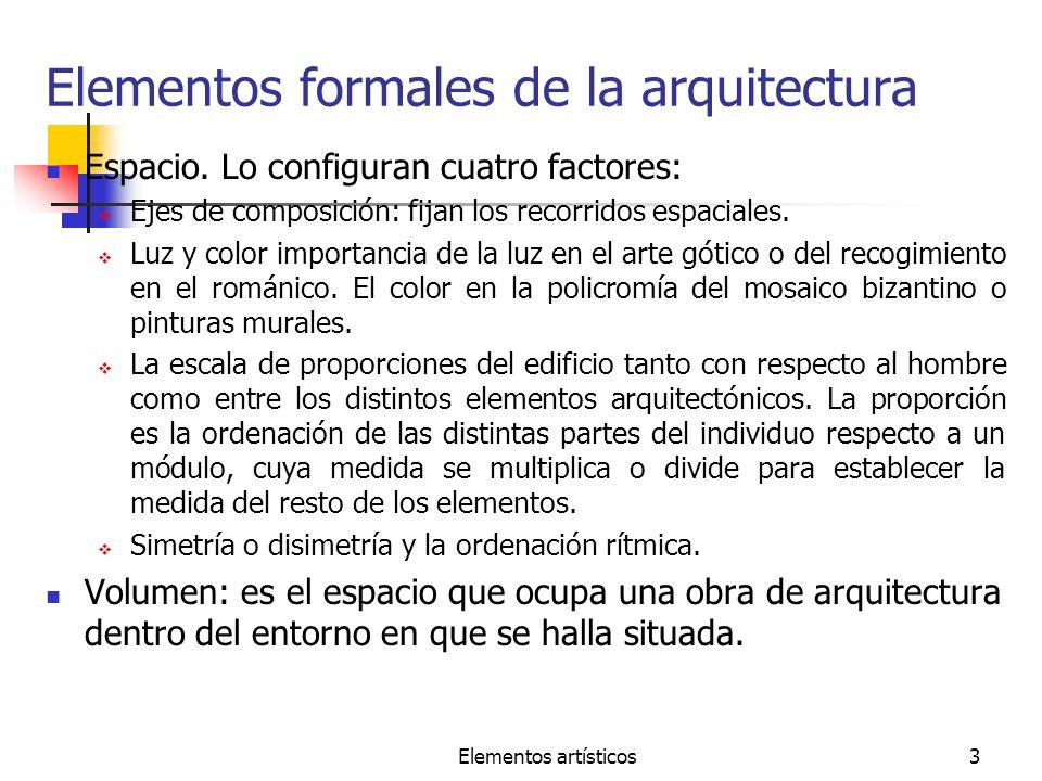 Elementos artísticos3 Elementos formales de la arquitectura Espacio. Lo configuran cuatro factores: Ejes de composición: fijan los recorridos espacial