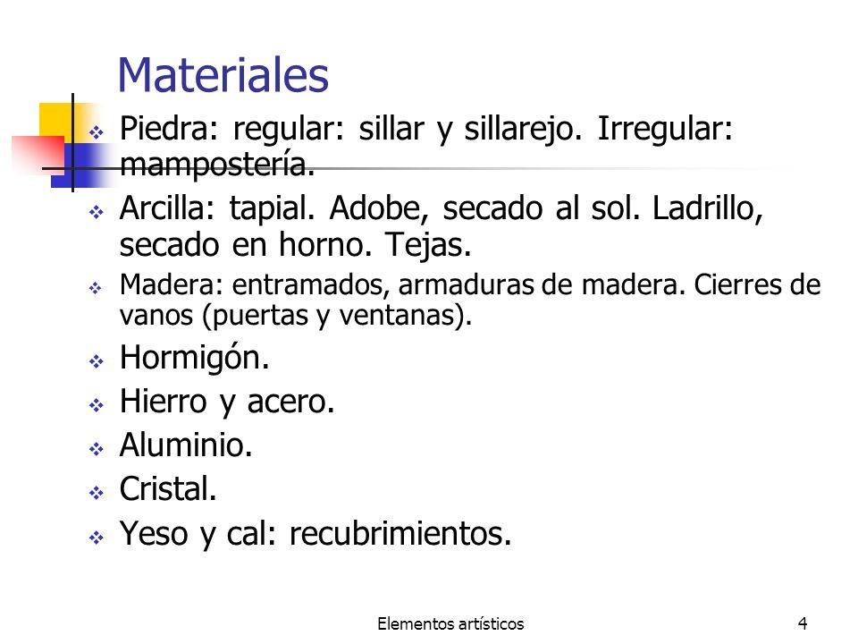 Elementos artísticos4 Materiales Piedra: regular: sillar y sillarejo. Irregular: mampostería. Arcilla: tapial. Adobe, secado al sol. Ladrillo, secado