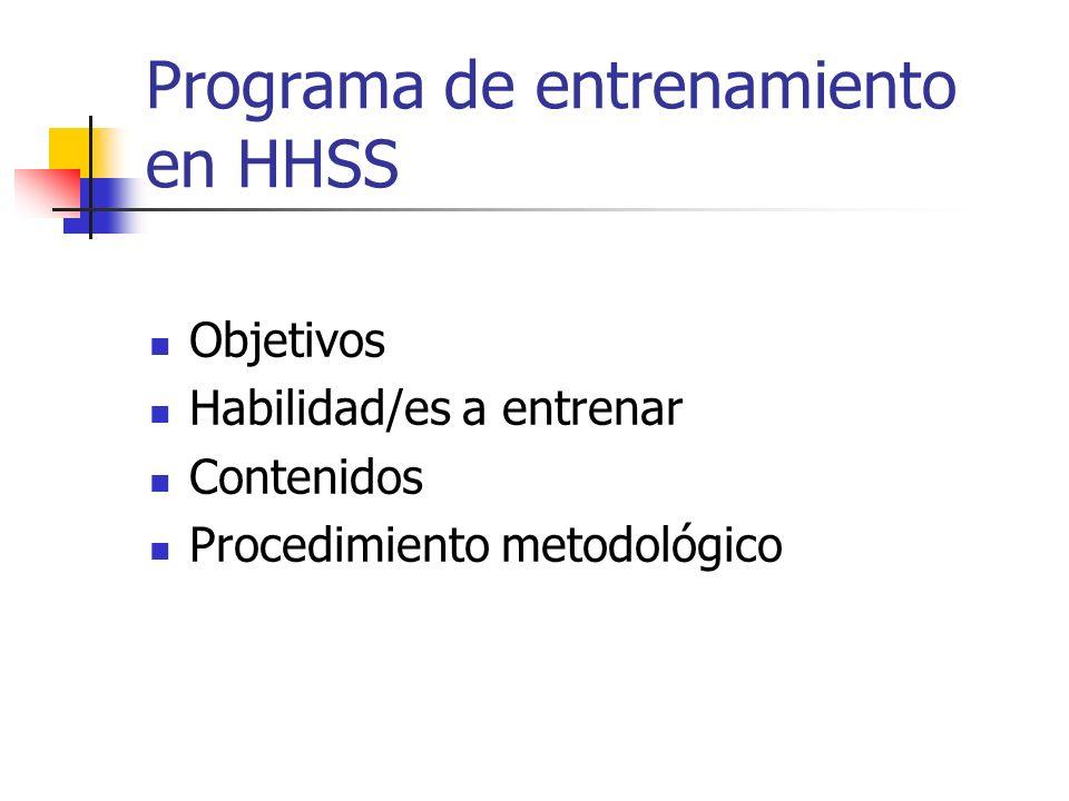 Programa de entrenamiento en HHSS Objetivos Habilidad/es a entrenar Contenidos Procedimiento metodológico