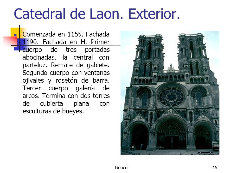 Gótico15 Catedral de Laon. Exterior. Comenzada en 1155. Fachada 1190. Fachada en H. Primer cuerpo de tres portadas abocinadas, la central con parteluz