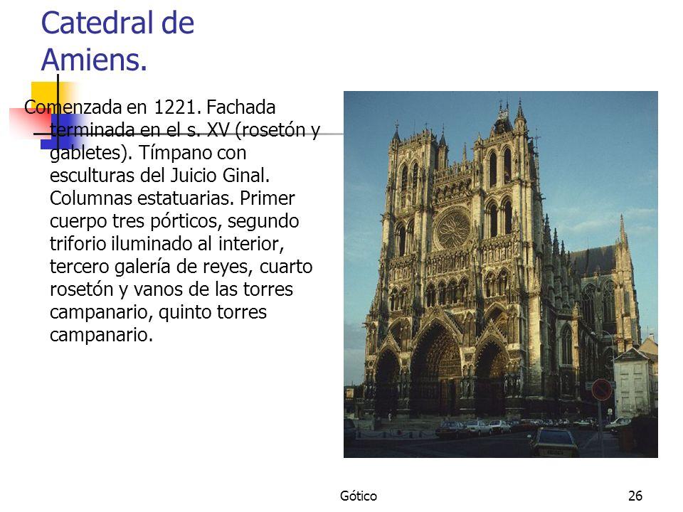Gótico26 Catedral de Amiens. Comenzada en 1221. Fachada terminada en el s. XV (rosetón y gabletes). Tímpano con esculturas del Juicio Ginal. Columnas