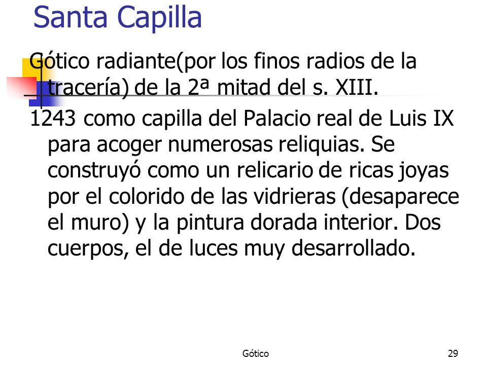 Gótico29 Santa Capilla Gótico radiante(por los finos radios de la tracería) de la 2ª mitad del s. XIII. 1243 como capilla del Palacio real de Luis IX