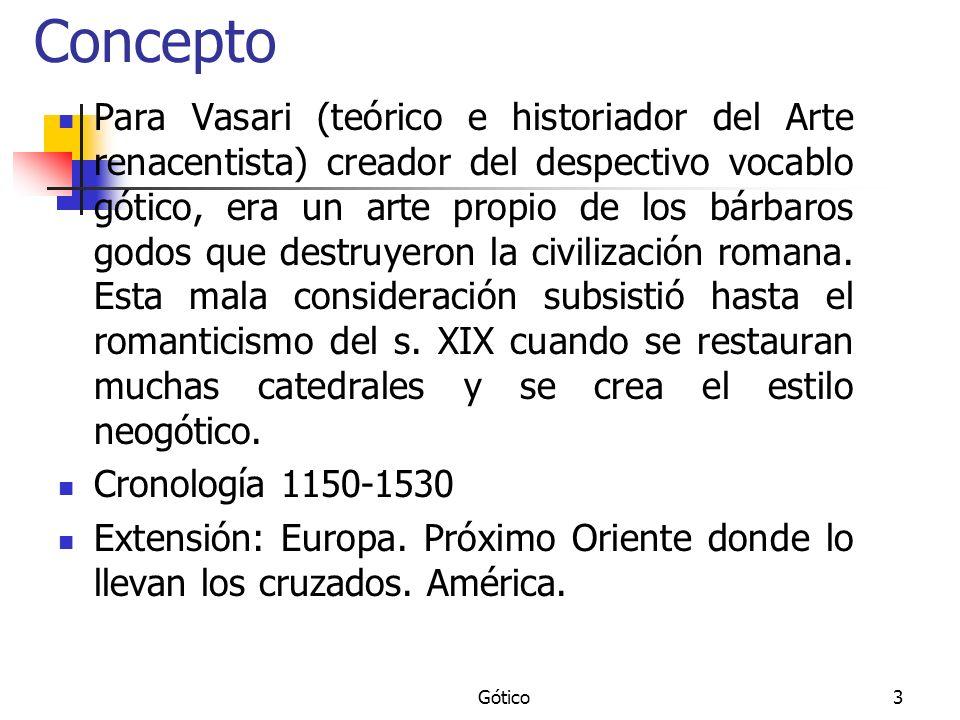 Gótico3 Concepto Para Vasari (teórico e historiador del Arte renacentista) creador del despectivo vocablo gótico, era un arte propio de los bárbaros g