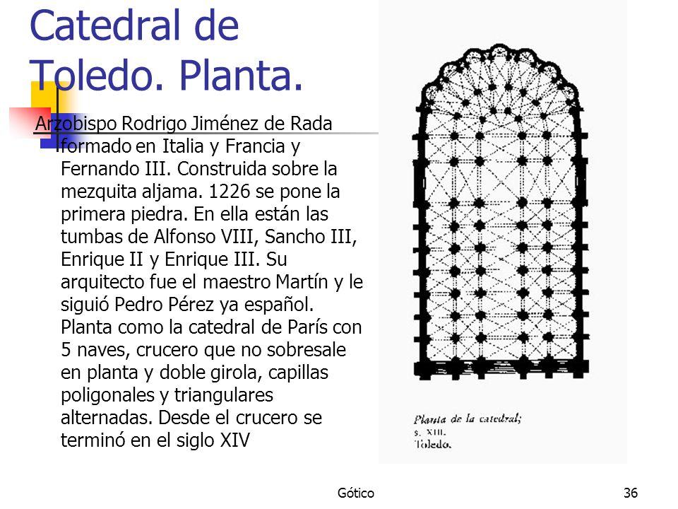 Gótico36 Catedral de Toledo. Planta. Arzobispo Rodrigo Jiménez de Rada formado en Italia y Francia y Fernando III. Construida sobre la mezquita aljama