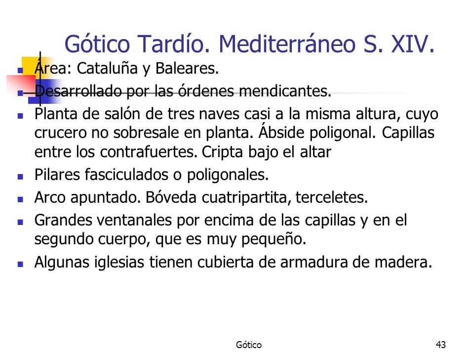 Gótico43 Gótico Tardío. Mediterráneo S. XIV. Área: Cataluña y Baleares. Desarrollado por las órdenes mendicantes. Planta de salón de tres naves casi a